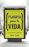 Filosofía para la vida: Y otras situaciones peligrosas (Spanish Edition)