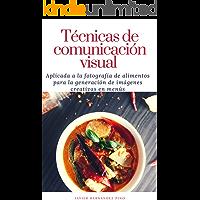 Técnicas de comunicación visual aplicada a la fotografía de alimentos para lograr imágenes creativas