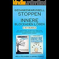Gedankenkarussell stoppen & Innere Blockaden lösen: 2 in 1 Bundle - Mit einfachen Schritten negative Gedanken loswerden und endgültig innere Ruhe finden!
