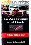 To Zeebrugge and Back  by Roger Leslie Broomfield