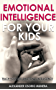Emotional Intelligence for Your Kids: Teach your kids emotional intelligence (English Edition)