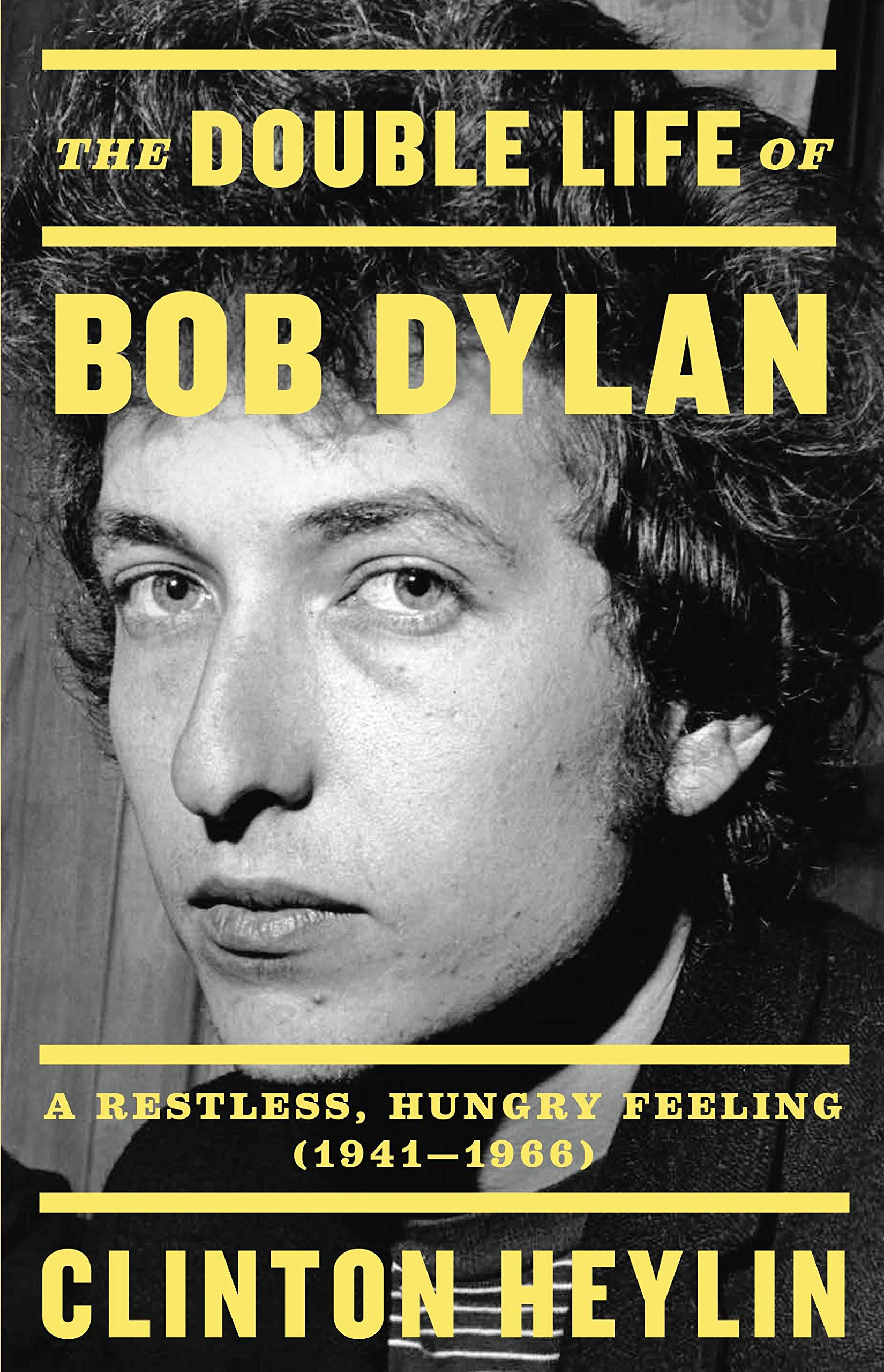 The Double Life of Bob Dylan: A Restless, Hungry Feeling, 1941-1966: Heylin, Clinton: 9780316535212: Amazon.com: Books