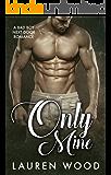 Only Mine: A Bad Boy Next Door Romance