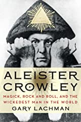 Aleister Crowley: Magick, Rock and Roll, and the Wickedest Man in the World Kindle Edition