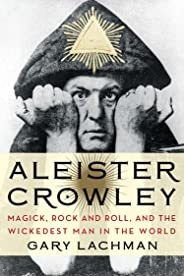 Aleister Crowley: Magick, Rock and Roll, and the Wickedest Man in the World (English Edition)