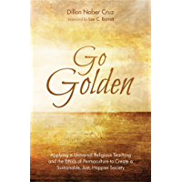 Go Golden: Applying a Universal Religious Teaching and the Ethics of Permaculture to Create a Sustainable, Just, Happier Society