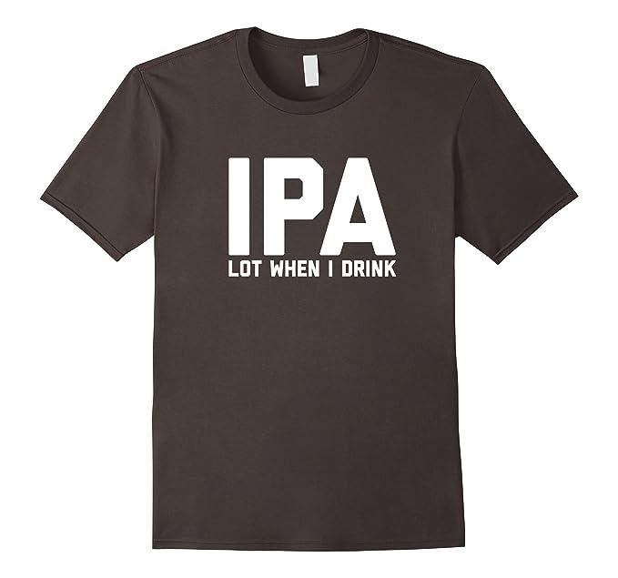 2c3b2c9a3 Mens Funny Craft Beer Drinking T Shirt Gift IPA Lot When I Drink 2XL Asphalt