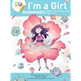 I'm a Girl, Hormones! (Ages 10+): Anatomy For Kids Book Explains To Older Girls How Hormones Are Changing Their Body and Pube