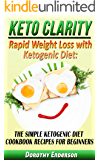 Keto Clarity: Rapid Weight Loss with Ketogenic Diet: The Simple Ketogenic Diet Cookbook Recipes for Beginners(ketogenic diet for weight loss, diabetes, diabetes diet, paleo, paleo diet, low carb)