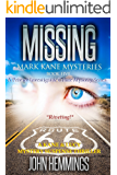 MISSING - MARK KANE MYSTERIES - BOOK FIVE: A Private Investigator Crime Series of Murder, Mystery, Suspense & Thriller Stories with more Twists and Turns than a Roller Coaster