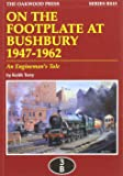 On the Footplate at Bushbury 1947-1963: An Enginemans Tale (Reminiscence Series)