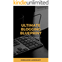 Ultimate Blogging Blueprint to be a Successful Blogger: Your Guide to creating and running a successful blog. (English Edition)