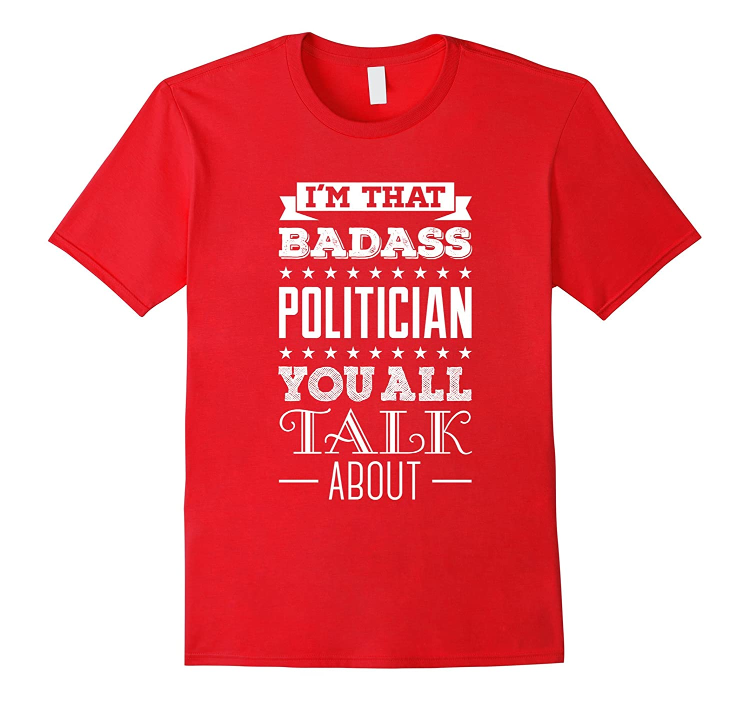Badass Politician T-Shirt - Political T-Shirt-TD