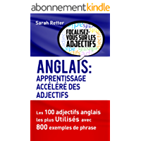 ANGLAIS: APPRENTISSAGE ACCÉLÉRÉ DES  ADJECTIFS: Les 100 adjectifs anglais les plus utilisés avec 800 exemples de phrase
