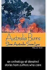 Australia Burns Volume Three (Show Australia Some Love Book 3) Kindle Edition