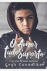 O Amor Tudo Suporta: Um conto de amor maternal! (Amor Excelente Livro 2) eBook Kindle