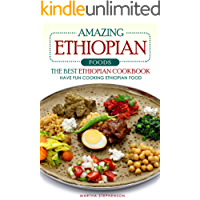 Amazing Ethiopian Foods - The Best Ethiopian Cookbook: Have Fun Cooking Ethiopian Food (English Edition)