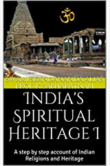 India's Spiritual Heritage I: A step by step account of Indian Religions and Heritage Kindle Edition