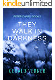 They Walk in Darkness (Peter Chard Book 2)