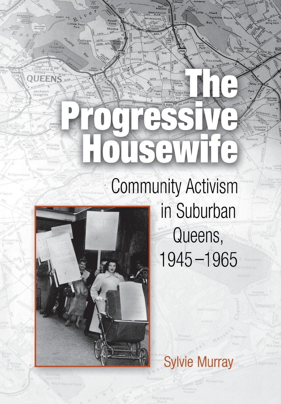 The Progressive Housewife: Community Activism in Suburban Queens, 1945-1965 (Politics and Culture in Modern America) pdf epub