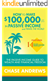 How to Make 100,000 per Year in Passive Income and Travel the World: The Passive Income Guide to Wealth and Financial Freedom - Features 14 Proven Passive Income Strategies