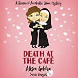 Death at the Cafe: A Reverend Annabelle Dixon Cozy Mystery, Volume 1