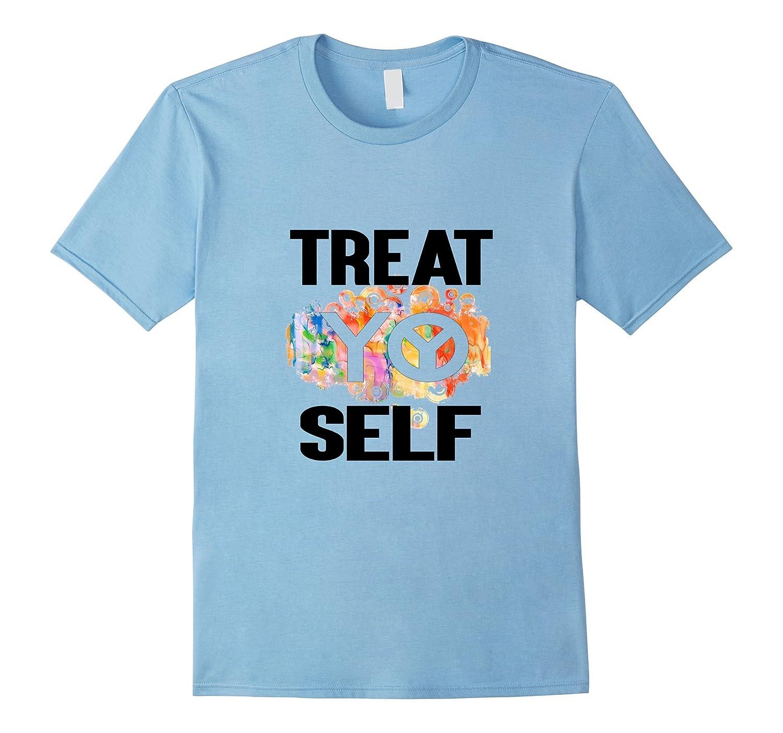 Funny Treat Yo Self T-Shirt-TH