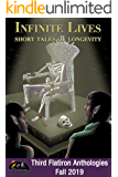Infinite Lives: Short Tales of Longevity (Third Flatiron Anthologies Book 26)