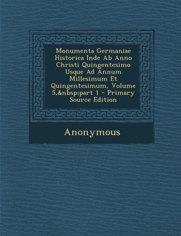 Monumenta Germaniae Historica Inde AB Anno Christi Quingentesimo Usque Ad Annum Millesimum Et Quingentesimum, Volume 5, Part 1 - Primary Source Editio (German Edition) pdf