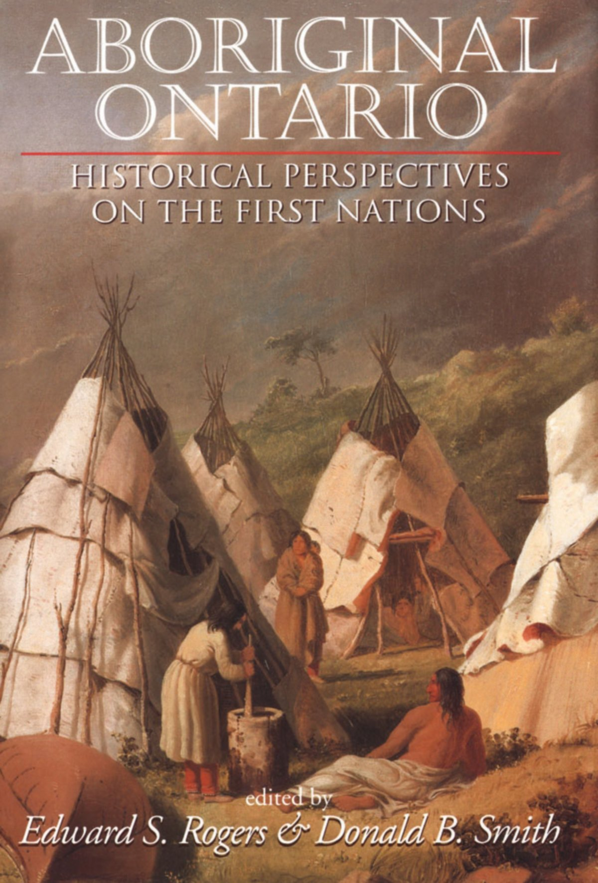 Aboriginal Ontario: Historical Perspectives on the First Nations