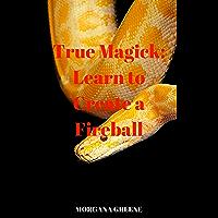 True Magick: Learn to Create a Fireball (English Edition)