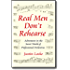 Real Men Don't Rehearse: (Adventures in the Secret World of Professional Orchestras)