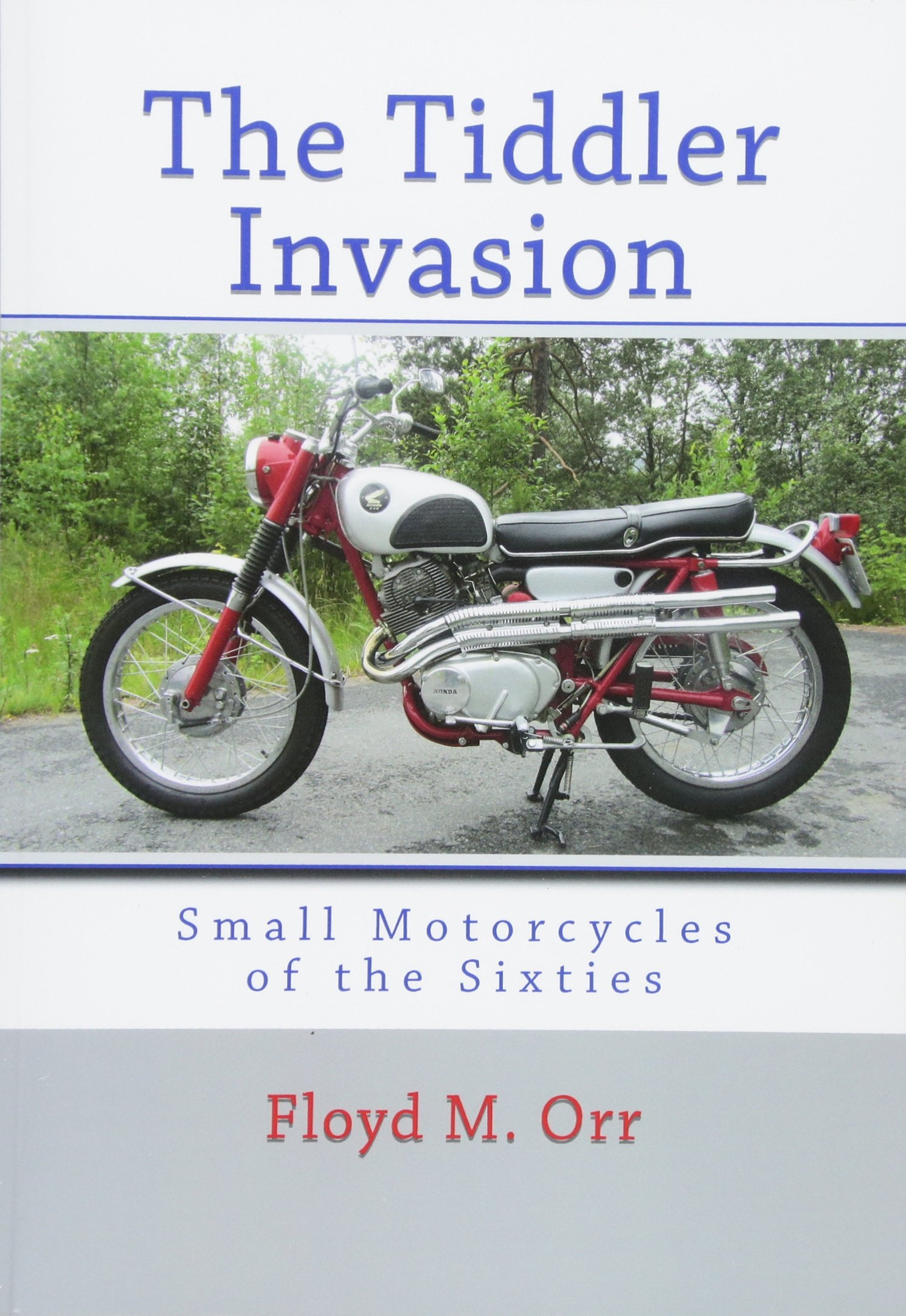 The Tiddler Invasion Small Motorcycles Of Sixties Floyd M Orr 1960s Honda 50cc Bike 9780615841670 Books