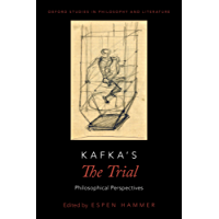 Kafka's The Trial: Philosophical Perspectives (Oxford Studies in Philosophy and Lit)