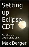 Setting up Eclipse CDT: On Windows, Linux/Unix, OS X (English Edition)