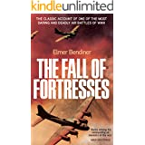 The Fall of Fortresses: The Classic Account of One of the Most Daring and Deadly Air Battles of WWII