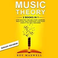 Music Theory: 2 Books in 1: Stop Wasting Time and Start Learning, Practising, and Composing Your Music Even If You Are a…