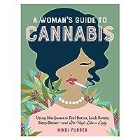 A Woman's Guide to Cannabis: Using Marijuana to Feel Better, Look Better, Sleep...