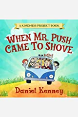 When Mr. Push Came To Shove (Kindness Project) (Volume 1) Paperback