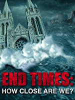 End Times: How Close Are We