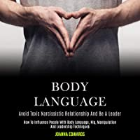 Body Language: How to Influence People with Body Language, NLP, Manipulation and Leadership Techniques: Avoid Toxic Narcissistic Relationship and Be a Leader