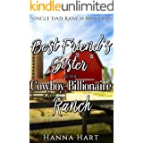 Best Friend's Sister At The Cowboy Billionaire Ranch : A Sweet Clean Cowboy Billionaire Romance (Single Dad Ranch Brothers Bo
