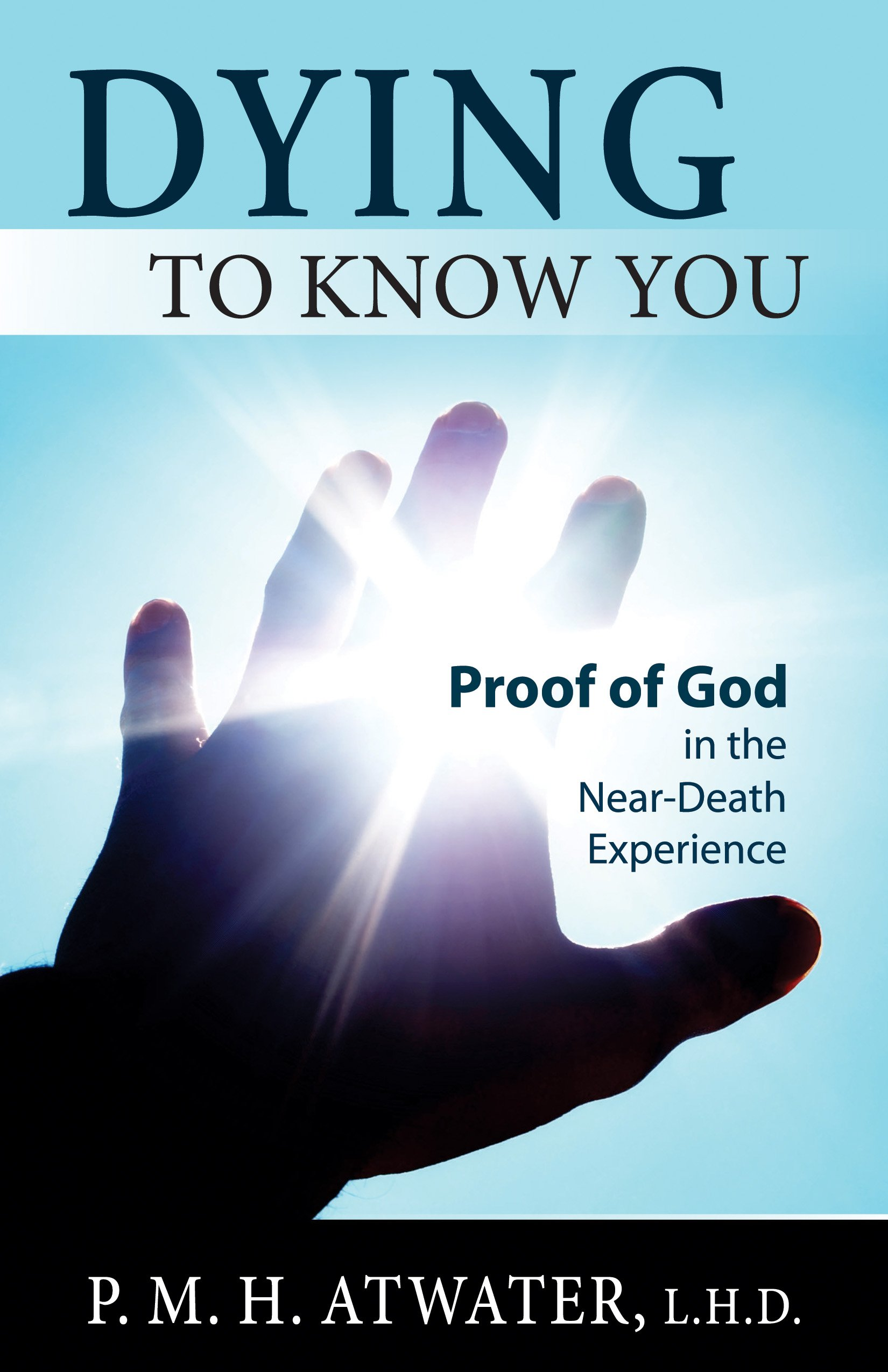 Dying to Know You: Proof of God in the Near-Death Experience PDF
