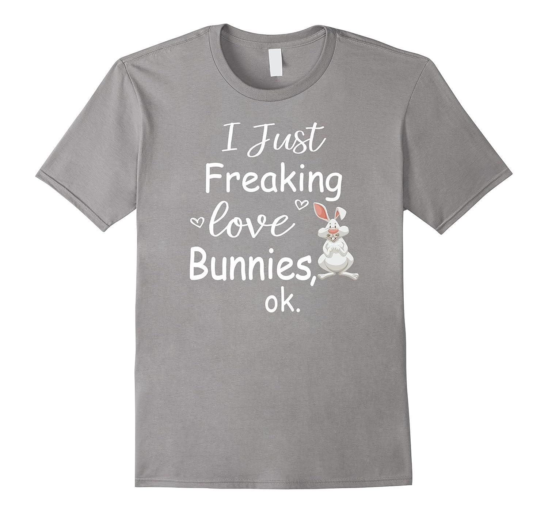 I Just Freaking Love Bunnies Ok T Shirt-Rose