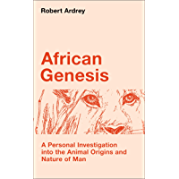 African Genesis: A Personal Investigation into the Animal Origins and Nature of Man (Robert Ardrey's Nature of Man series Book 1)