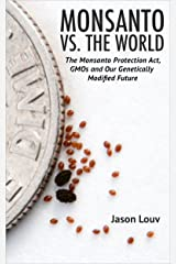 Monsanto vs. the World: The Monsanto Protection Act, GMOs and Our Genetically Modified Future Kindle Edition