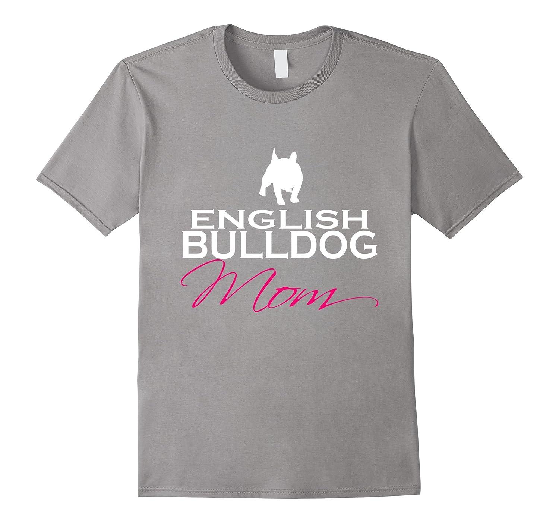 English bulldog mom t shirt goatstee T shirts for english bulldogs