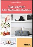 Stylisme photo pour blogueuses créatives: Les conseils d'une styliste professionnelle (Les blogueuses créatives) (French Edition)