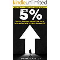 Finding Your Niche (What 5% of Business Startups Know and Do to Succeed  And What 95% Don't Know and Fail. Book 1)