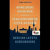 Honeckers Guckloch und das verschwundene Stück Kudamm: Berlins letzte Geheimnisse